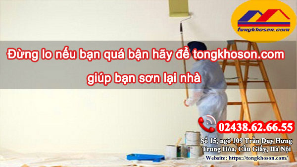 Đừng lo nếu bạn quá bận hãy để tongkhoson.com giúp bạn sơn lại nhà