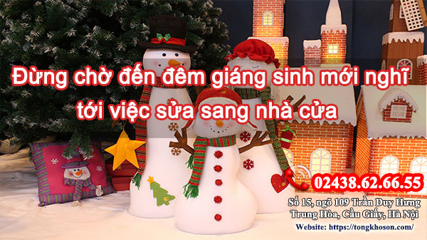 Đừng chờ đến đêm giáng sinh mới nghĩ tới việc sửa sang nhà cửa