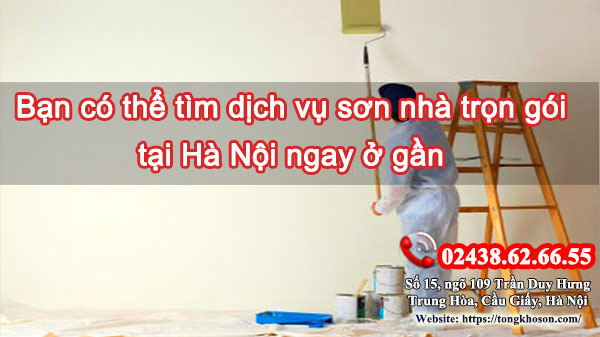 Bạn có thể tìm dịch vụ sơn nhà trọn gói tại Hà Nội ngay ở gần