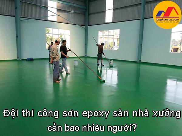 Đội thi công sơn epoxy sàn nhà xưởng cần bao nhiêu người?