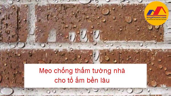 Mẹo chống thấm tường nhà cho tổ ấm bền lâu