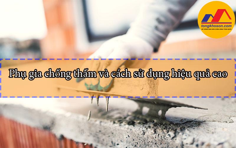 Phụ gia chống thấm và cách sử dụng hiệu quả