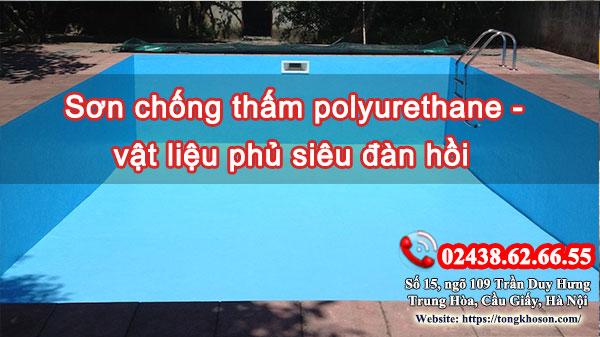 Sơn chống thấm polyurethane - vật liệu phủ siêu đàn hồi