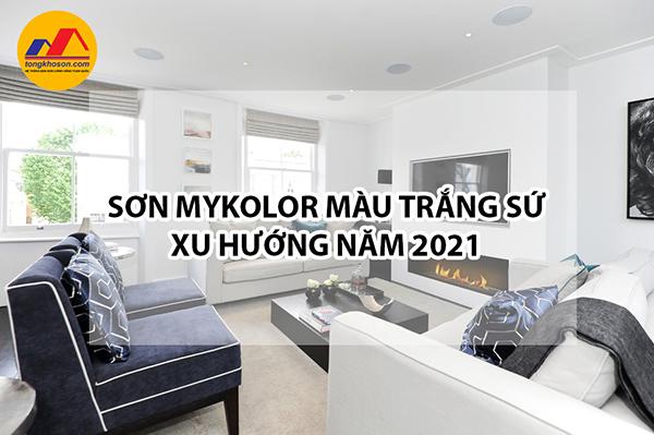 Sơn Mykolor màu trắng sứ - Xu hướng sơn nhà năm 2021