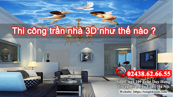 Thi công trần nhà 3D như thế nào ?