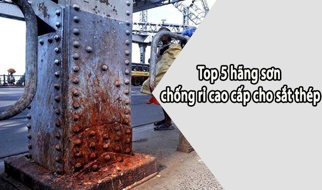 Top 5 hãng sơn chống rỉ cao cấp dùng cho sắt thép tốt nhất